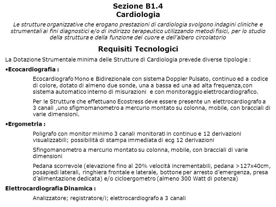 Sezione B1.4 Cardiologia Le strutture organizzative che erogano prestazioni di cardiologia svolgono indagini cliniche e strumentali ai fini diagnostic