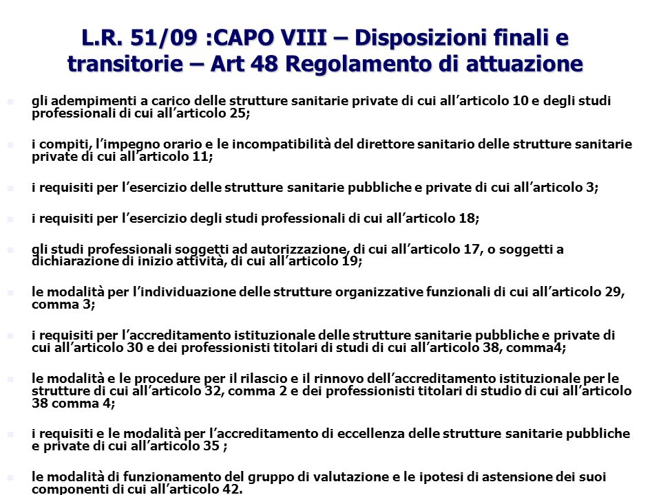 L.R. 51/09 :CAPO VIII – Disposizioni finali e transitorie – Art 48 Regolamento di attuazione gli adempimenti a carico delle strutture sanitarie privat