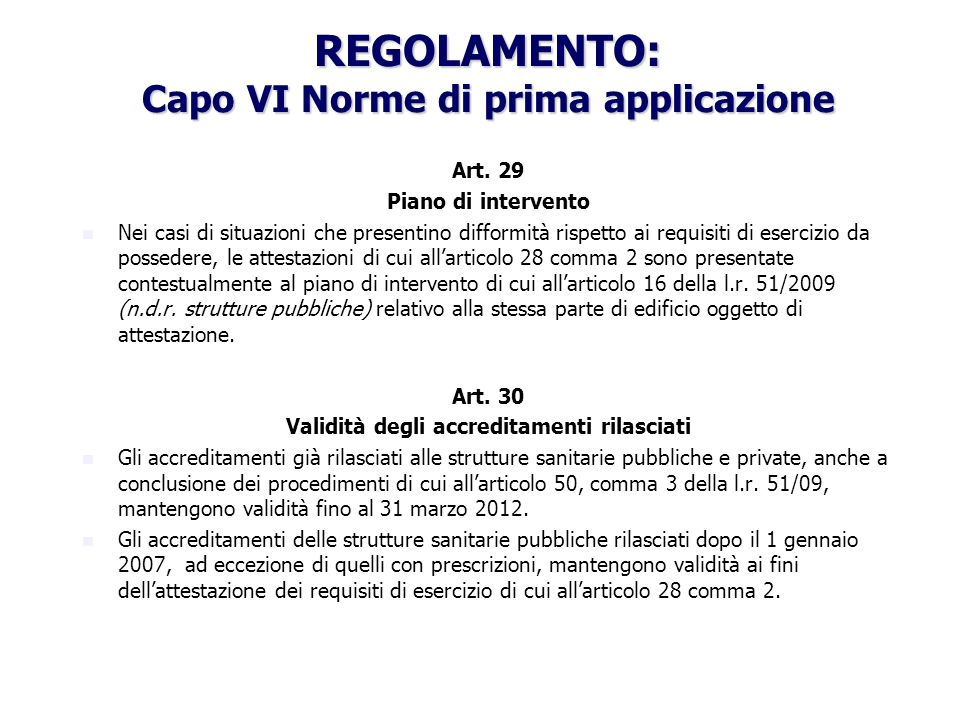 REGOLAMENTO: Capo VI Norme di prima applicazione Art. 29 Piano di intervento Nei casi di situazioni che presentino difformità rispetto ai requisiti di