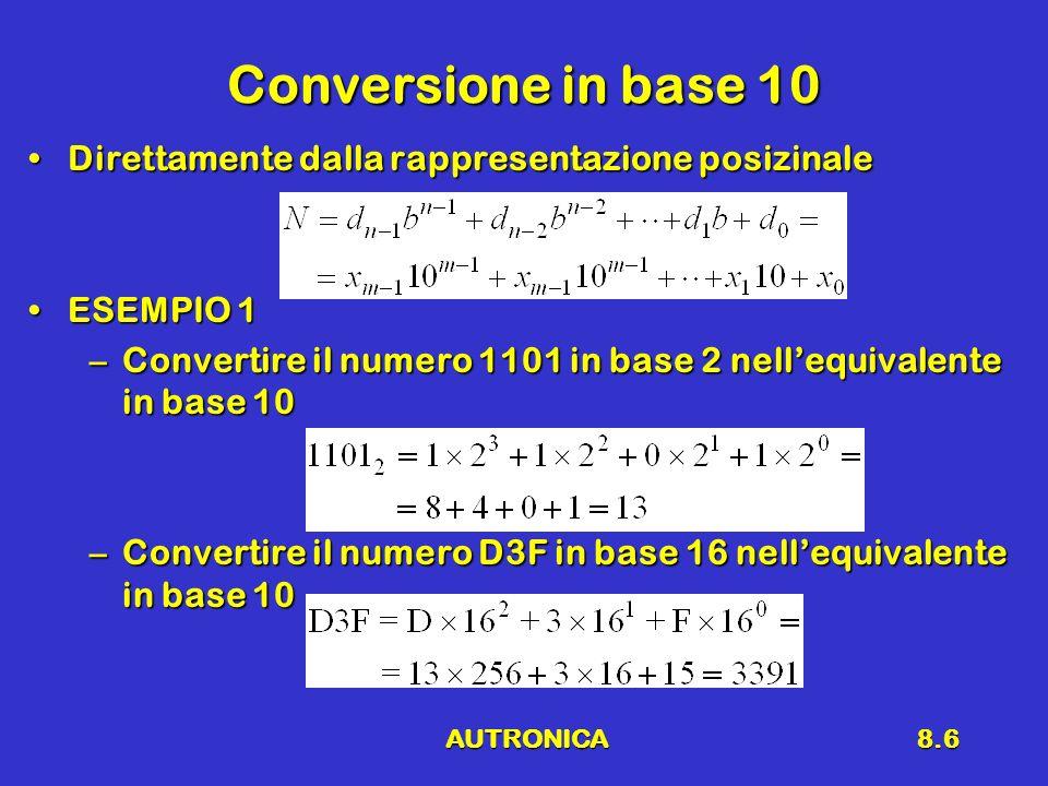 AUTRONICA8.6 Conversione in base 10 Direttamente dalla rappresentazione posizinaleDirettamente dalla rappresentazione posizinale ESEMPIO 1ESEMPIO 1 –C