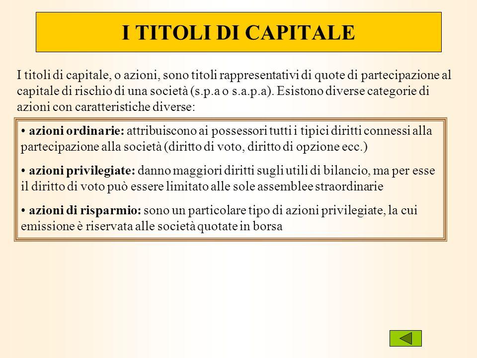 I TITOLI DI CAPITALE I titoli di capitale, o azioni, sono titoli rappresentativi di quote di partecipazione al capitale di rischio di una società (s.p