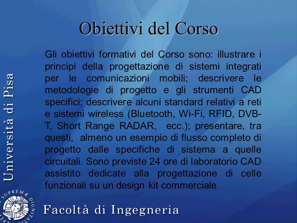 Obiettivi del Corso Gli obiettivi formativi del Corso sono: illustrare i principi della progettazione di sistemi integrati per le comunicazioni mobili