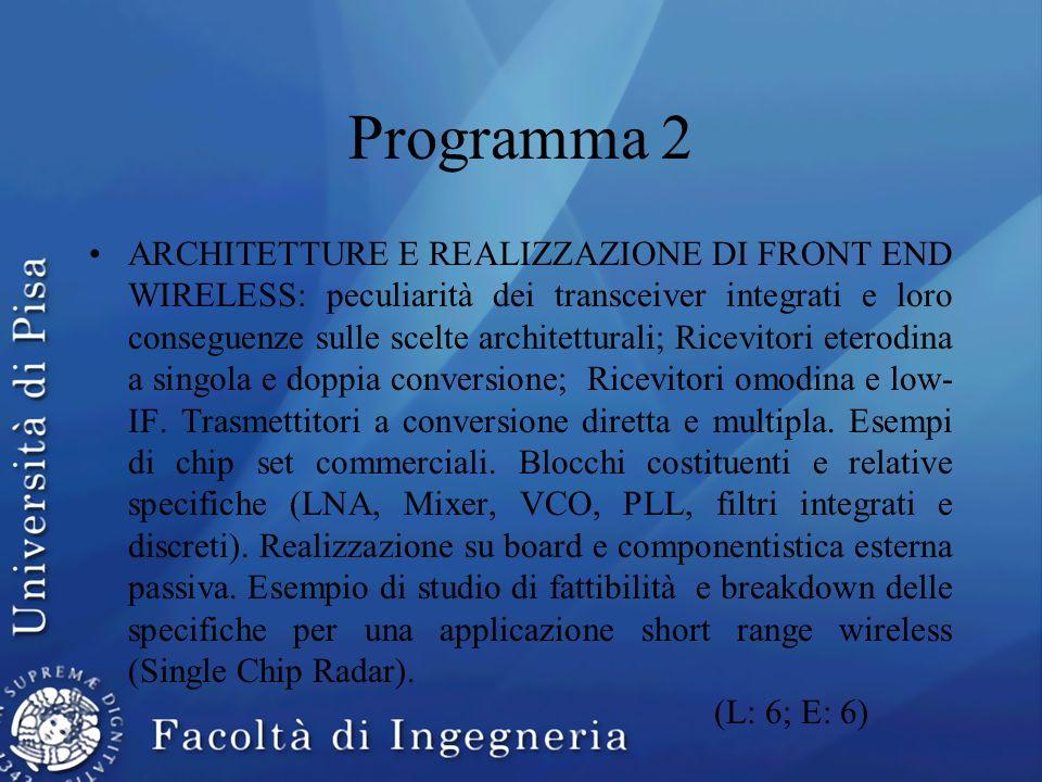 Programma 2 ARCHITETTURE E REALIZZAZIONE DI FRONT END WIRELESS: peculiarità dei transceiver integrati e loro conseguenze sulle scelte architetturali;