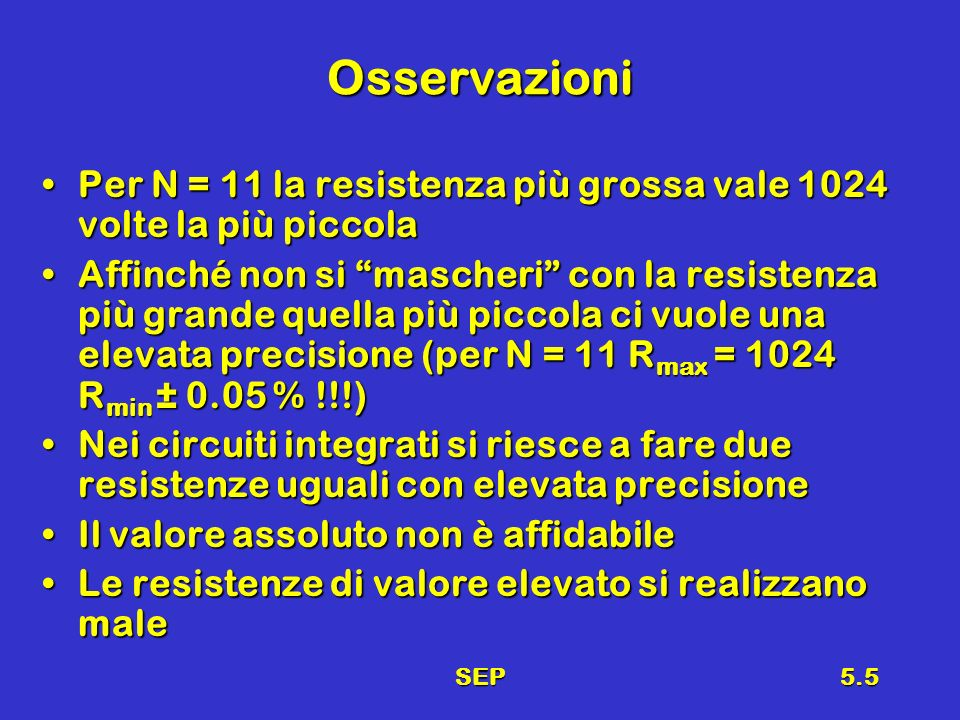 SEP5.26 Schema Tempo di conversione per N bit => N cicli di clockTempo di conversione per N bit => N cicli di clock CK Count SOC + Logica Q 3 Q 2 Q 1 Q 0 D/A Vin + - Q3Q3 Q2Q2 Q1Q1 Q0Q0 VRVR V* EOC