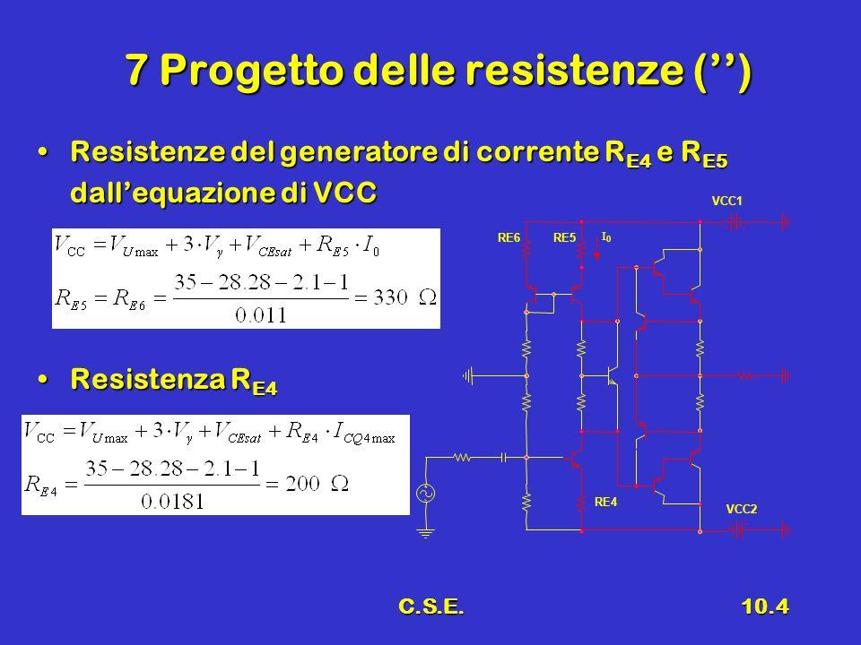 C.S.E.10.4 7 Progetto delle resistenze () Resistenze del generatore di corrente R E4 e R E5Resistenze del generatore di corrente R E4 e R E5 dallequaz