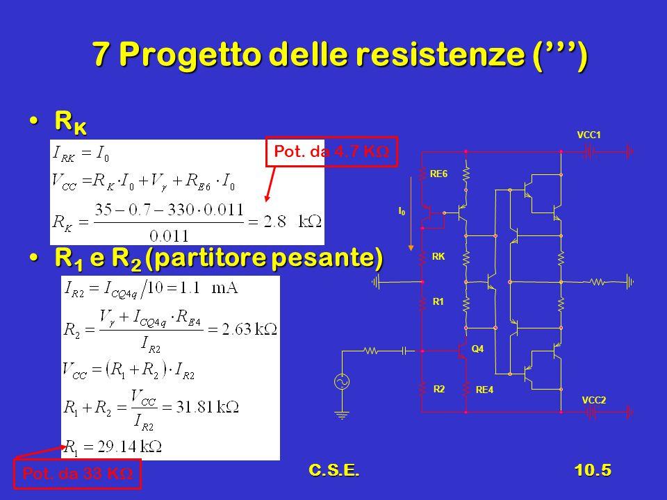 C.S.E.10.5 7 Progetto delle resistenze () R KR K R 1 e R 2 (partitore pesante)R 1 e R 2 (partitore pesante) RK VCC2 R2 R1 Pot. da 33 K Pot. da 4.7 K V