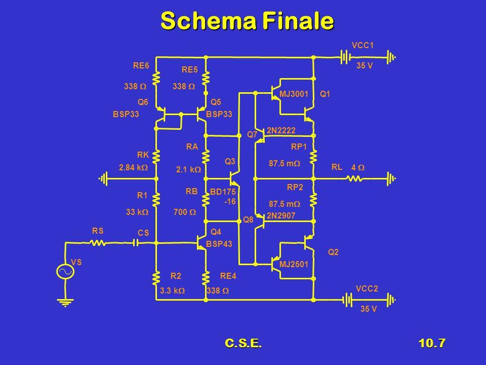 C.S.E.10.7 Schema Finale Q1 Q7 Q8 Q3 RP1 87.5 m RP2 87.5 m RA 2.1 k RE6 338 RK 2.84 k RL 4 Q5Q6 VCC1 35 V VCC2 35 V CS R2 3.3 k RS R1 33 k RB 700 Q4 R