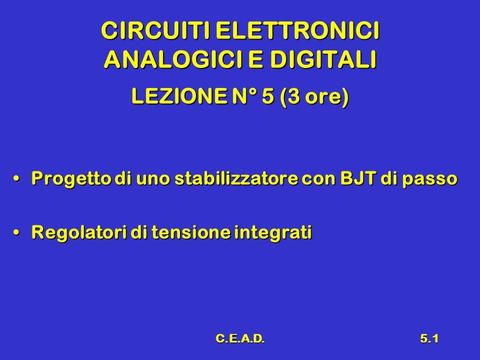 C.E.A.D.5.1 CIRCUITI ELETTRONICI ANALOGICI E DIGITALI LEZIONE N° 5 (3 ore) Progetto di uno stabilizzatore con BJT di passoProgetto di uno stabilizzato