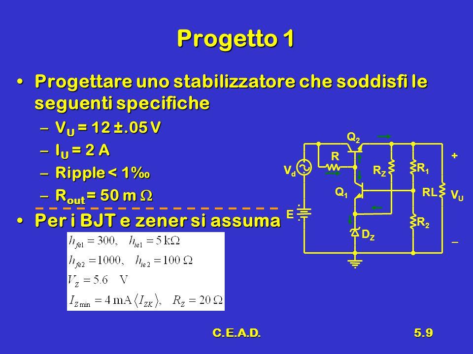 C.E.A.D.5.9 Progetto 1 Progettare uno stabilizzatore che soddisfi le seguenti specificheProgettare uno stabilizzatore che soddisfi le seguenti specifi