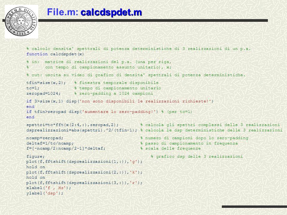 calcdspdet.m File.m: calcdspdet.m % calcolo densita spettrali di potenza deterministiche di 3 realizzazioni di un p.a.