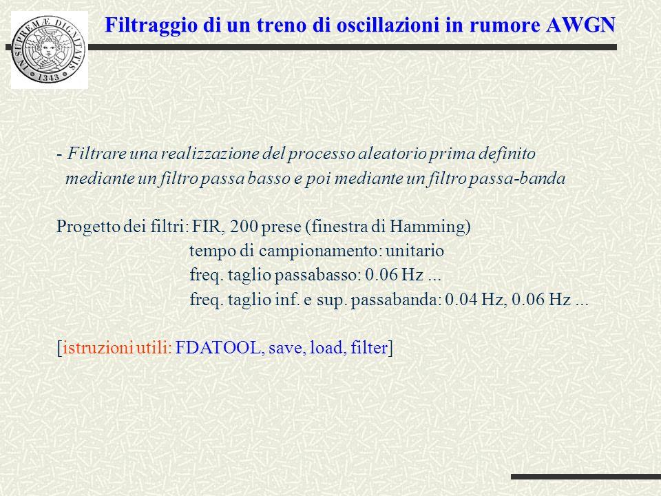 - Filtrare una realizzazione del processo aleatorio prima definito mediante un filtro passa basso e poi mediante un filtro passa-banda Progetto dei filtri: FIR, 200 prese (finestra di Hamming) tempo di campionamento: unitario freq.