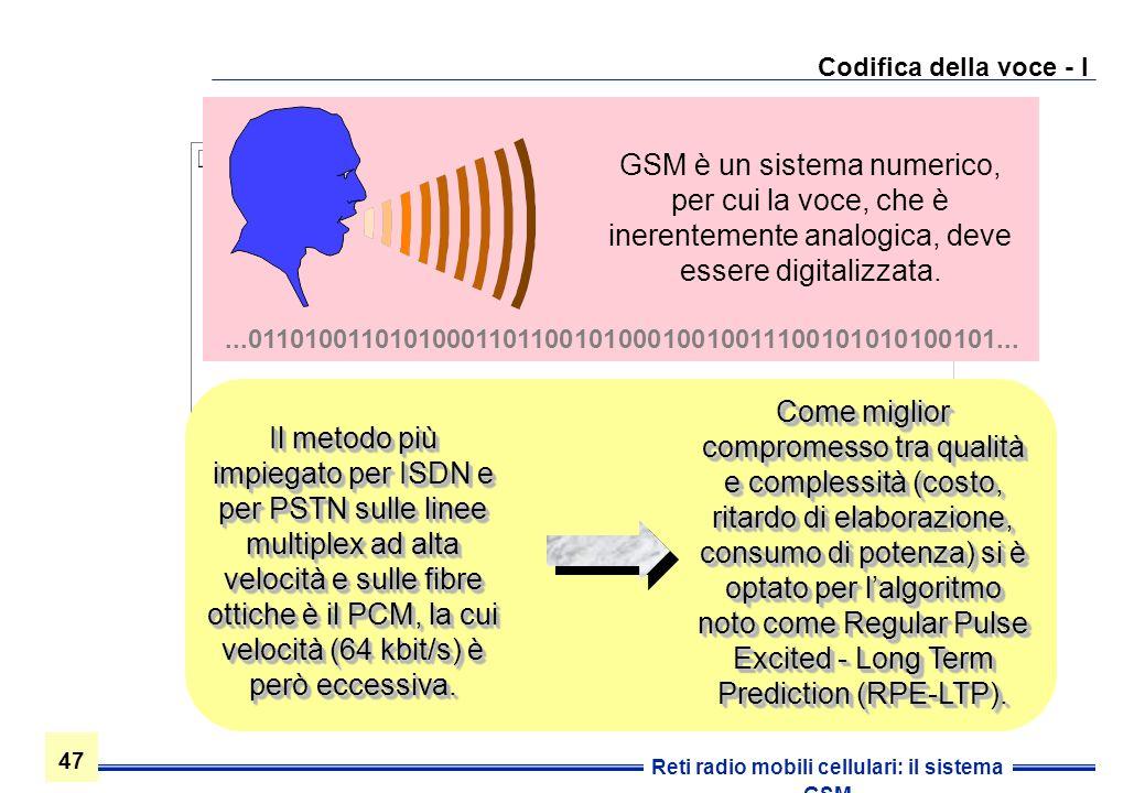 47 Reti radio mobili cellulari: il sistema GSM Codifica della voce - I Come miglior compromesso tra qualità e complessità (costo, ritardo di elaborazi