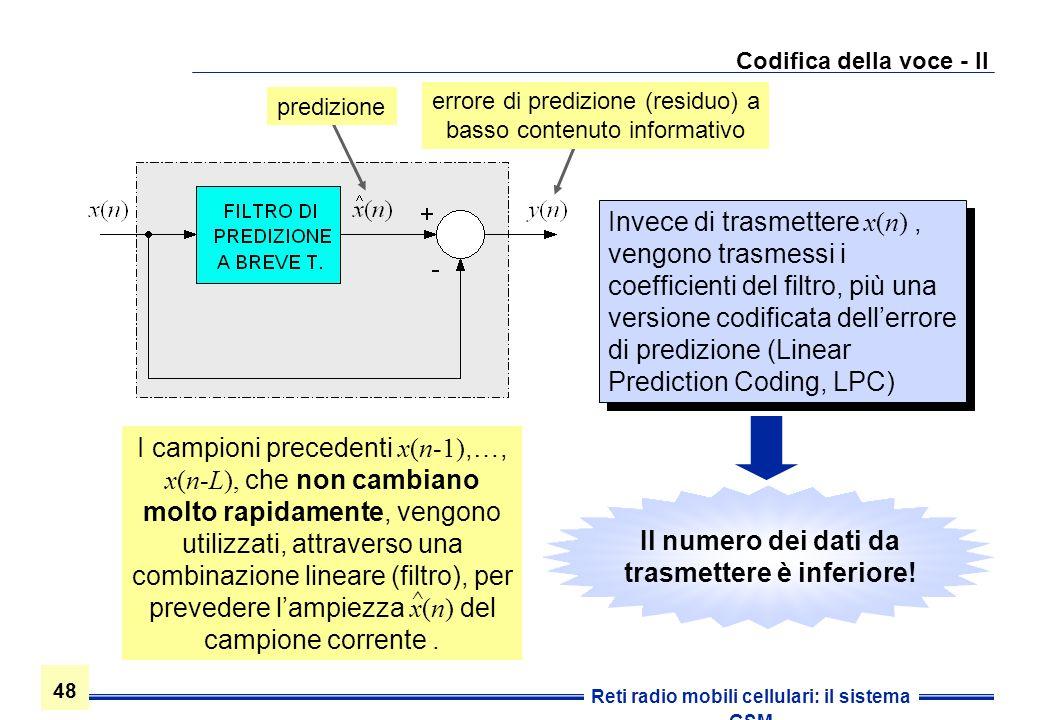 48 Reti radio mobili cellulari: il sistema GSM Codifica della voce - II Invece di trasmettere x(n), vengono trasmessi i coefficienti del filtro, più u