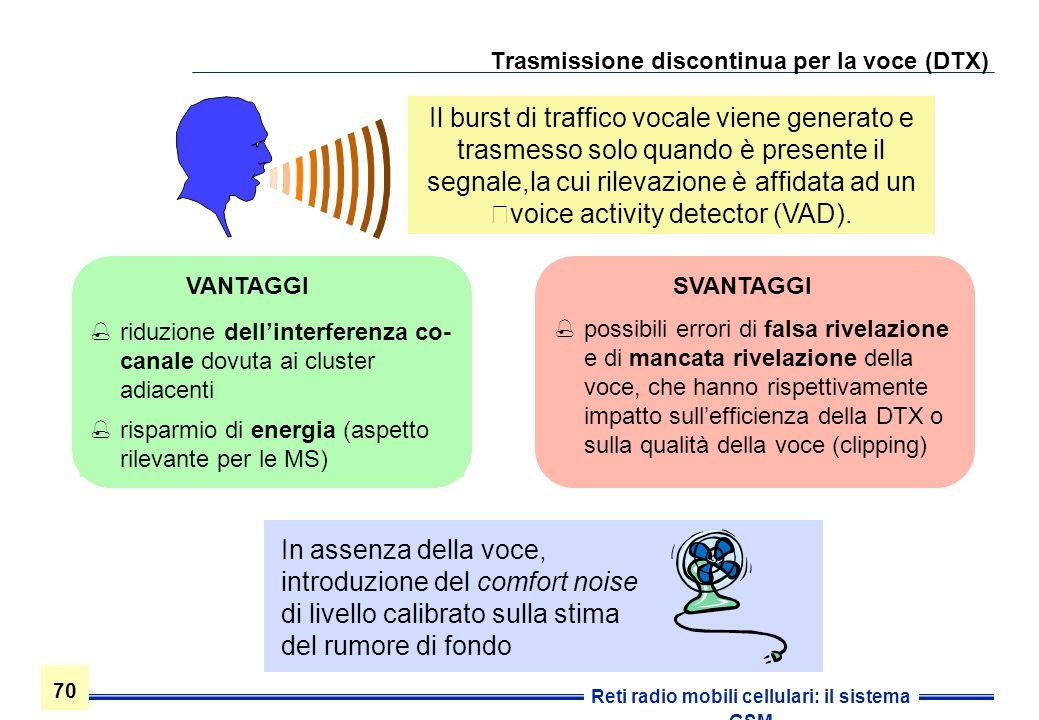 70 Reti radio mobili cellulari: il sistema GSM Trasmissione discontinua per la voce (DTX) Il burst di traffico vocale viene generato e trasmesso solo