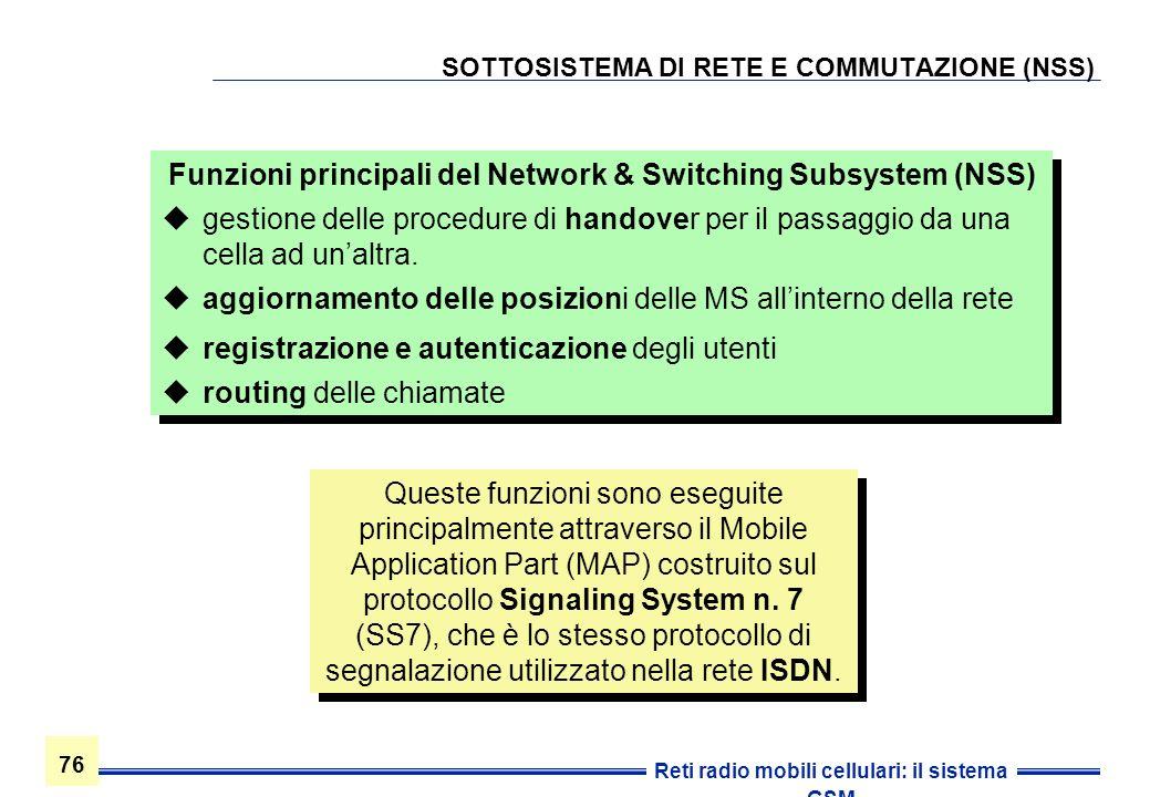 76 Reti radio mobili cellulari: il sistema GSM SOTTOSISTEMA DI RETE E COMMUTAZIONE (NSS) Funzioni principali del Network & Switching Subsystem (NSS) g