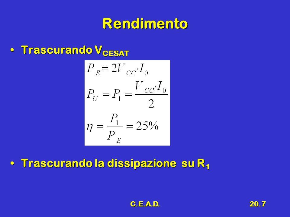 C.E.A.D.20.7 Rendimento Trascurando V CESATTrascurando V CESAT Trascurando la dissipazione su R 1Trascurando la dissipazione su R 1
