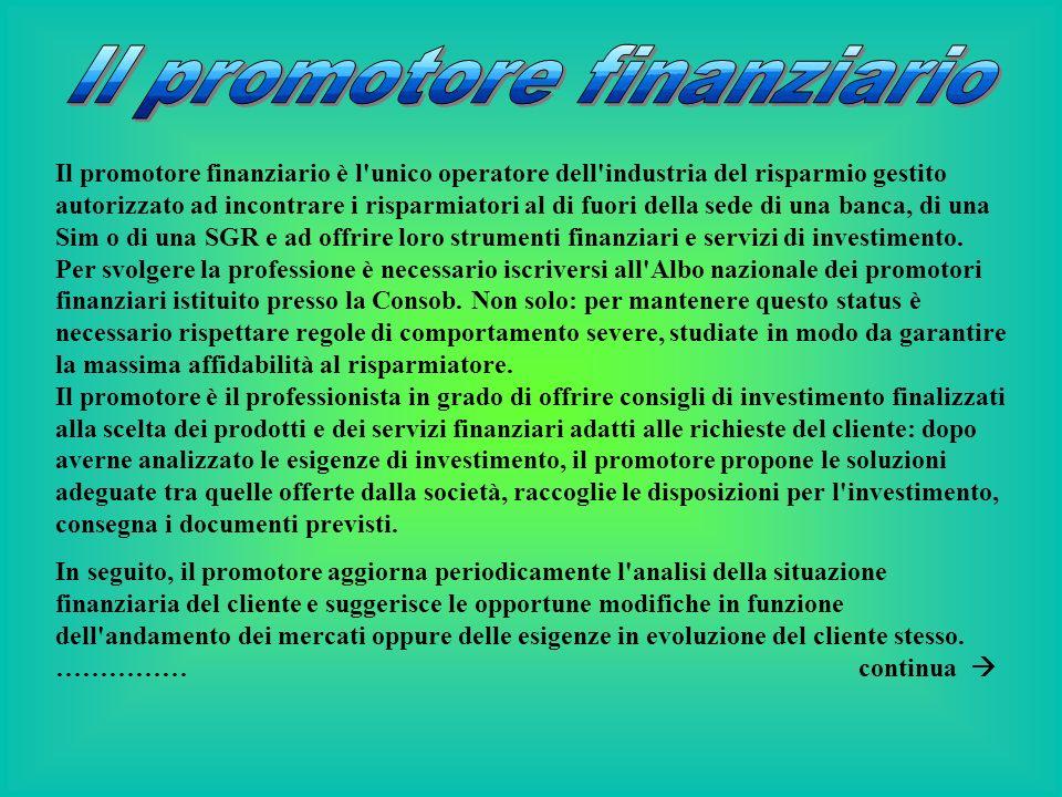 Il promotore finanziario è l'unico operatore dell'industria del risparmio gestito autorizzato ad incontrare i risparmiatori al di fuori della sede di