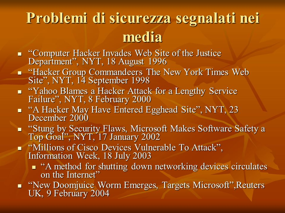 Problemi di sicurezza segnalati nei media Computer Hacker Invades Web Site of the Justice Department, NYT, 18 August 1996 Computer Hacker Invades Web