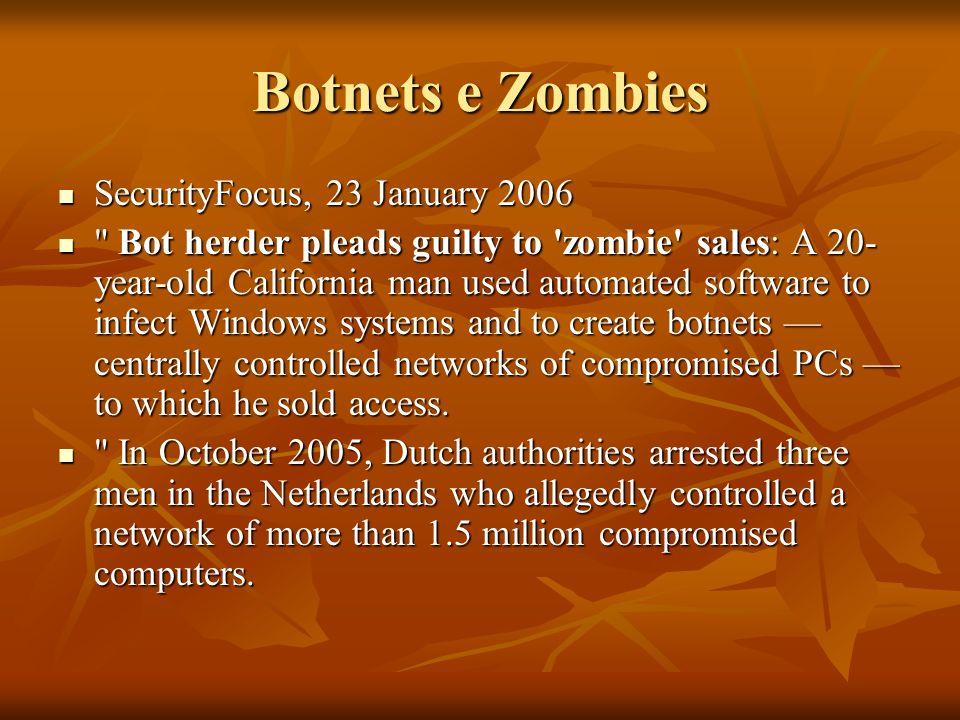 Botnets e Zombies SecurityFocus, 23 January 2006 SecurityFocus, 23 January 2006