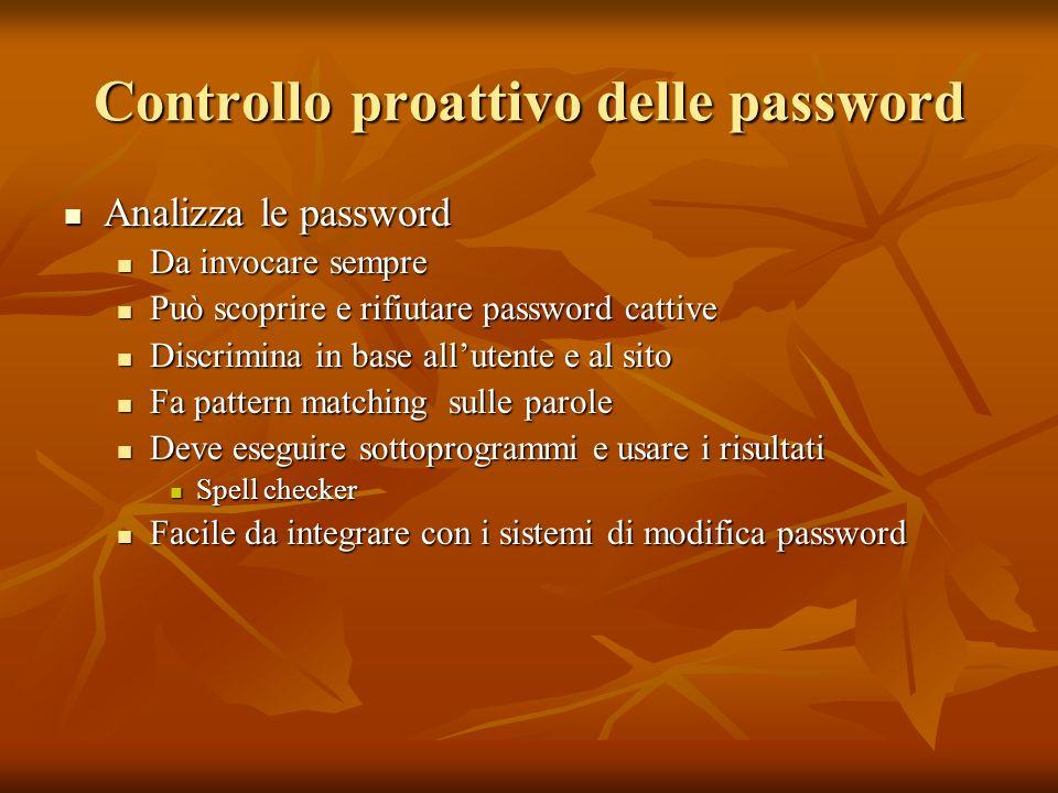 Controllo proattivo delle password Analizza le password Analizza le password Da invocare sempre Da invocare sempre Può scoprire e rifiutare password c