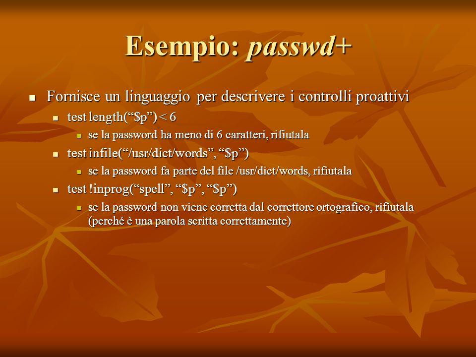 Esempio: passwd+ Fornisce un linguaggio per descrivere i controlli proattivi Fornisce un linguaggio per descrivere i controlli proattivi test length($