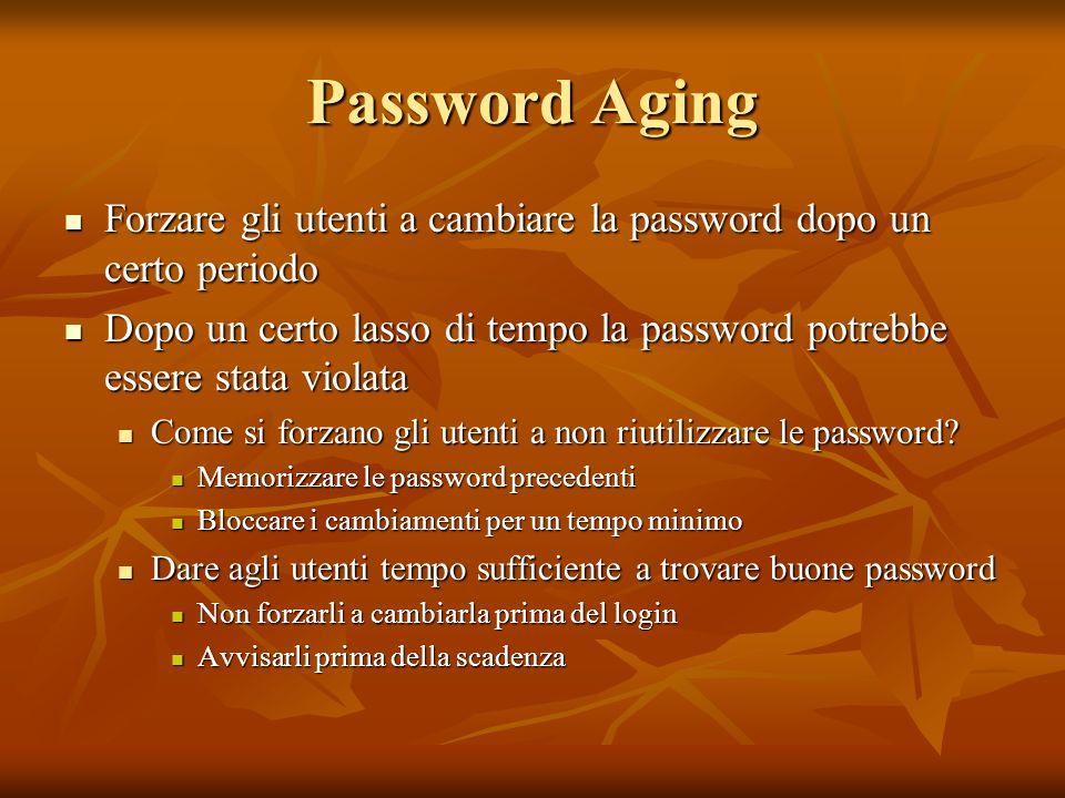 Password Aging Forzare gli utenti a cambiare la password dopo un certo periodo Forzare gli utenti a cambiare la password dopo un certo periodo Dopo un
