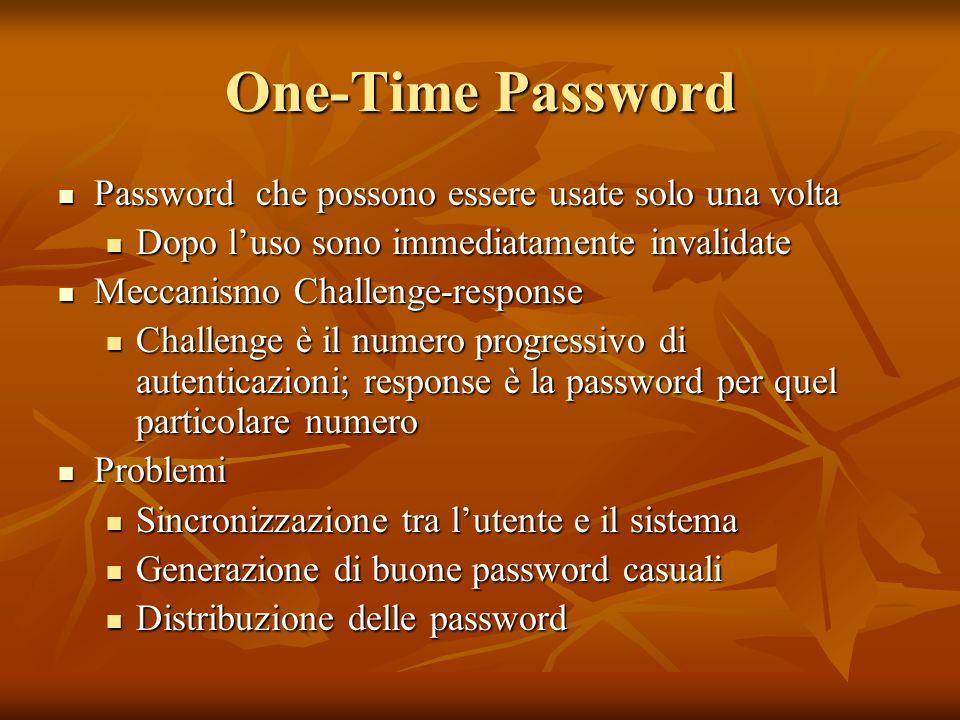 One-Time Password Password che possono essere usate solo una volta Password che possono essere usate solo una volta Dopo luso sono immediatamente inva