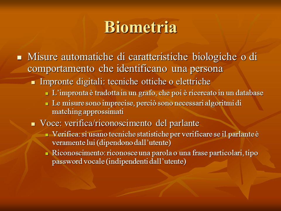 Biometria Misure automatiche di caratteristiche biologiche o di comportamento che identificano una persona Misure automatiche di caratteristiche biolo