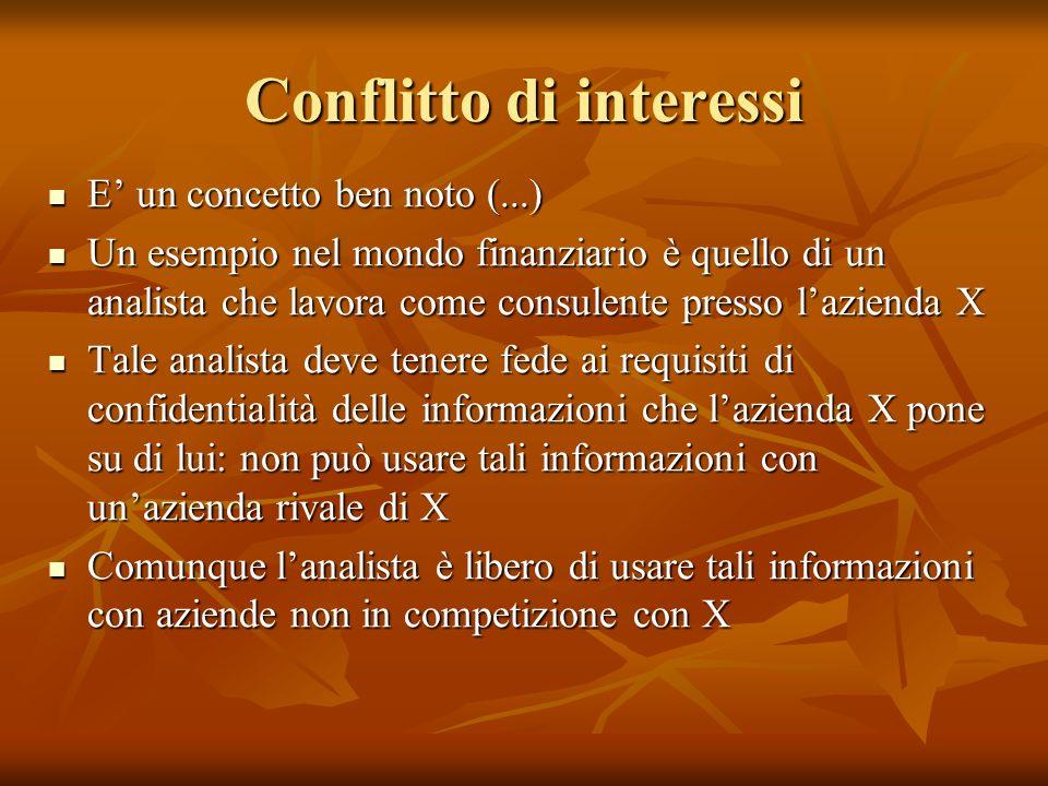 Conflitto di interessi E un concetto ben noto (...) E un concetto ben noto (...) Un esempio nel mondo finanziario è quello di un analista che lavora c