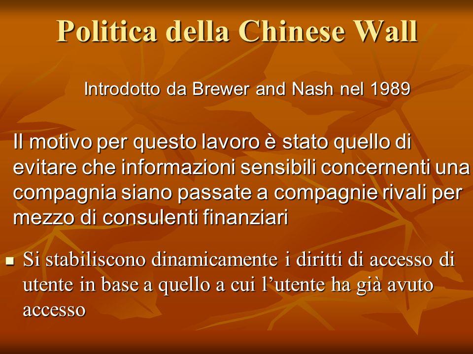 Politica della Chinese Wall Si stabiliscono dinamicamente i diritti di accesso di utente in base a quello a cui lutente ha già avuto accesso Si stabil