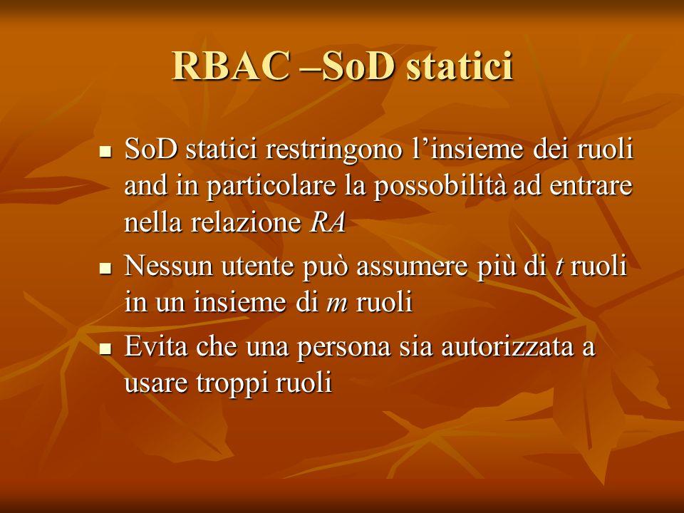 RBAC –SoD statici SoD statici restringono linsieme dei ruoli and in particolare la possobilità ad entrare nella relazione RA SoD statici restringono l