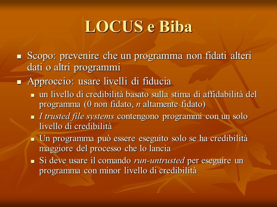 LOCUS e Biba Scopo: prevenire che un programma non fidati alteri dati o altri programmi Scopo: prevenire che un programma non fidati alteri dati o alt