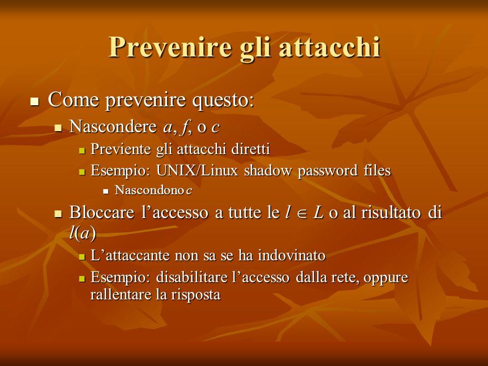 Prevenire gli attacchi Come prevenire questo: Come prevenire questo: Nascondere a, f, o c Nascondere a, f, o c Previente gli attacchi diretti Previent