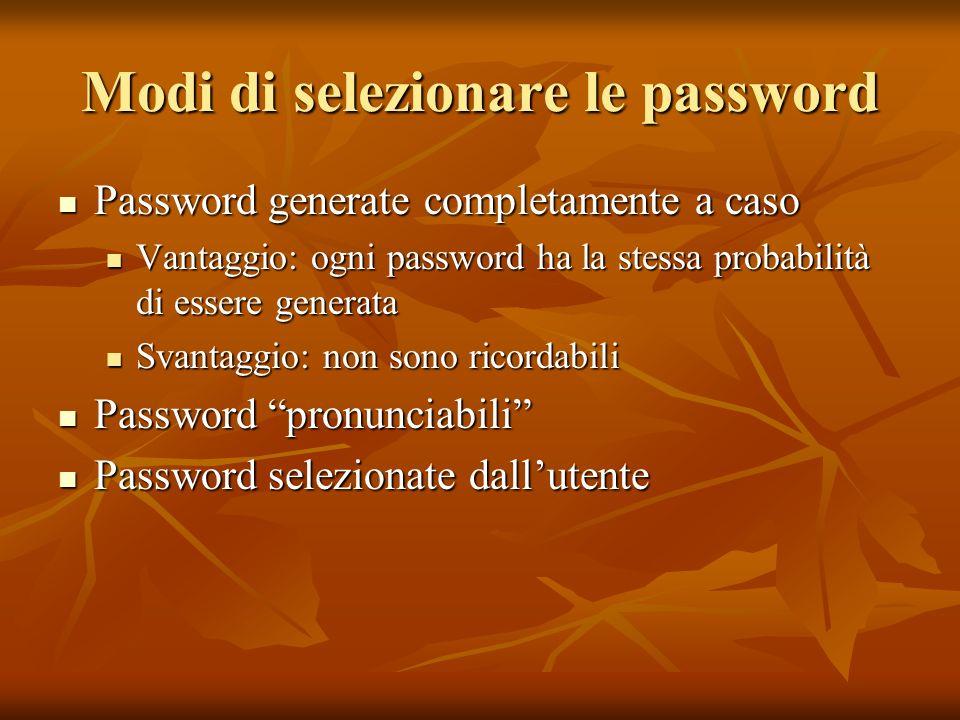 Modi di selezionare le password Password generate completamente a caso Password generate completamente a caso Vantaggio: ogni password ha la stessa pr