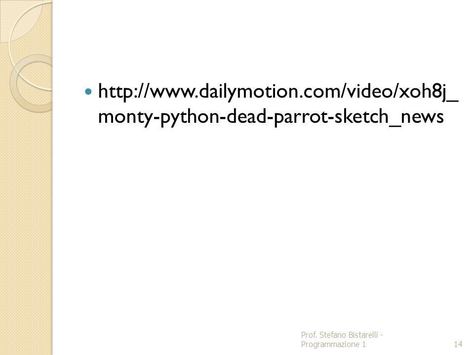 http://www.dailymotion.com/video/xoh8j_ monty-python-dead-parrot-sketch_news Prof. Stefano Bistarelli - Programmazione 1 14