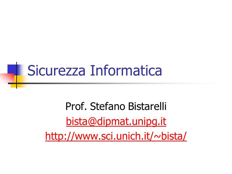 Sicurezza Informatica Prof. Stefano Bistarelli bista@dipmat.unipg.it http://www.sci.unich.it/~bista/