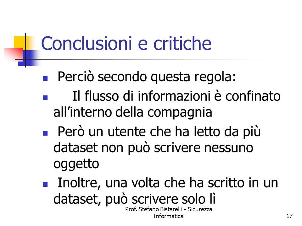 Prof. Stefano Bistarelli - Sicurezza Informatica17 Conclusioni e critiche Perciò secondo questa regola: Il flusso di informazioni è confinato allinter