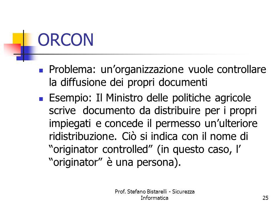 Prof. Stefano Bistarelli - Sicurezza Informatica25 ORCON Problema: unorganizzazione vuole controllare la diffusione dei propri documenti Esempio: Il M