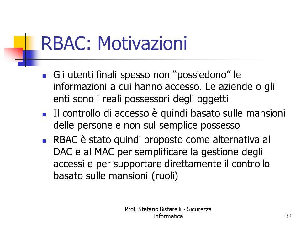 Prof. Stefano Bistarelli - Sicurezza Informatica32 RBAC: Motivazioni Gli utenti finali spesso non possiedono le informazioni a cui hanno accesso. Le a