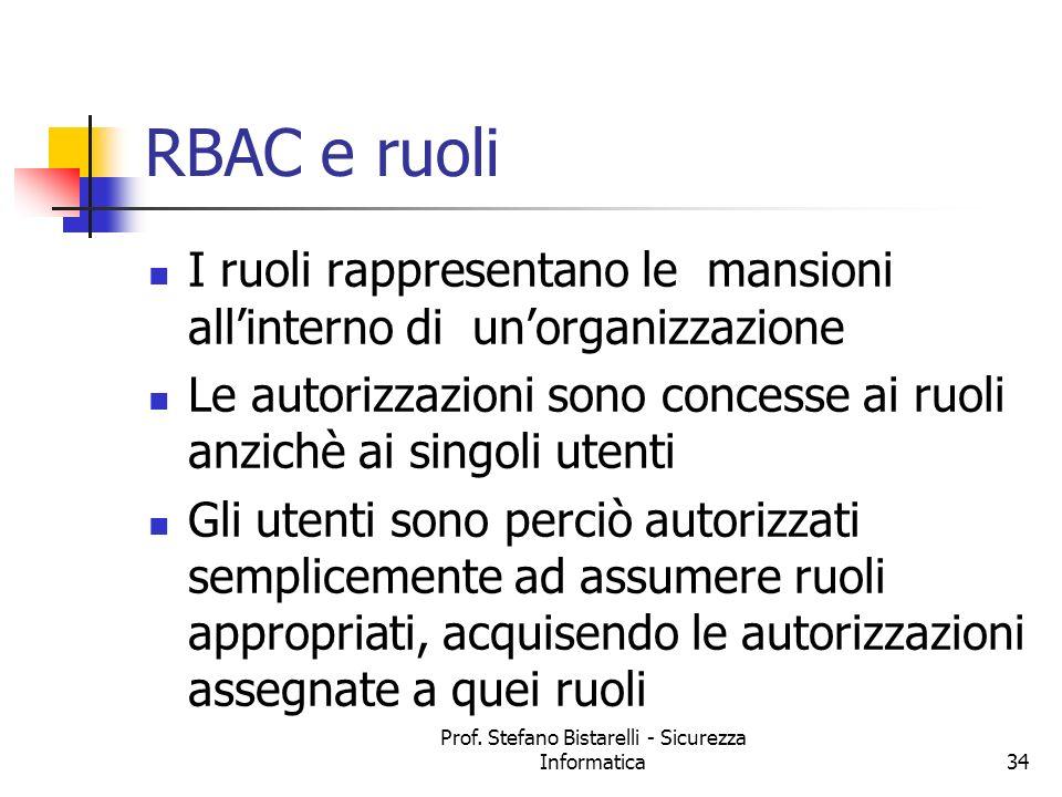 Prof. Stefano Bistarelli - Sicurezza Informatica34 RBAC e ruoli I ruoli rappresentano le mansioni allinterno di unorganizzazione Le autorizzazioni son
