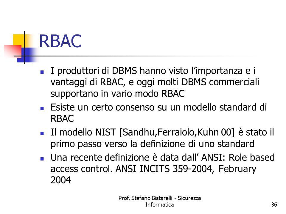 Prof. Stefano Bistarelli - Sicurezza Informatica36 RBAC I produttori di DBMS hanno visto limportanza e i vantaggi di RBAC, e oggi molti DBMS commercia