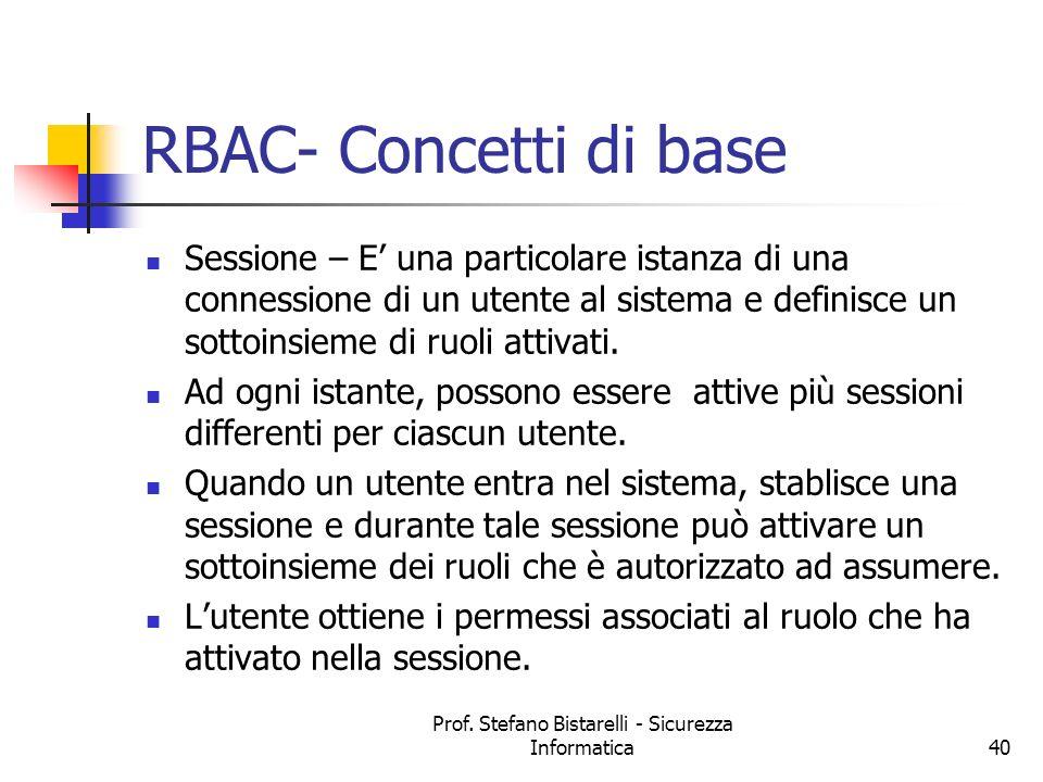 Prof. Stefano Bistarelli - Sicurezza Informatica40 RBAC- Concetti di base Sessione – E una particolare istanza di una connessione di un utente al sist