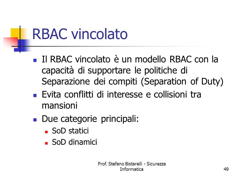Prof. Stefano Bistarelli - Sicurezza Informatica49 RBAC vincolato Il RBAC vincolato è un modello RBAC con la capacità di supportare le politiche di Se