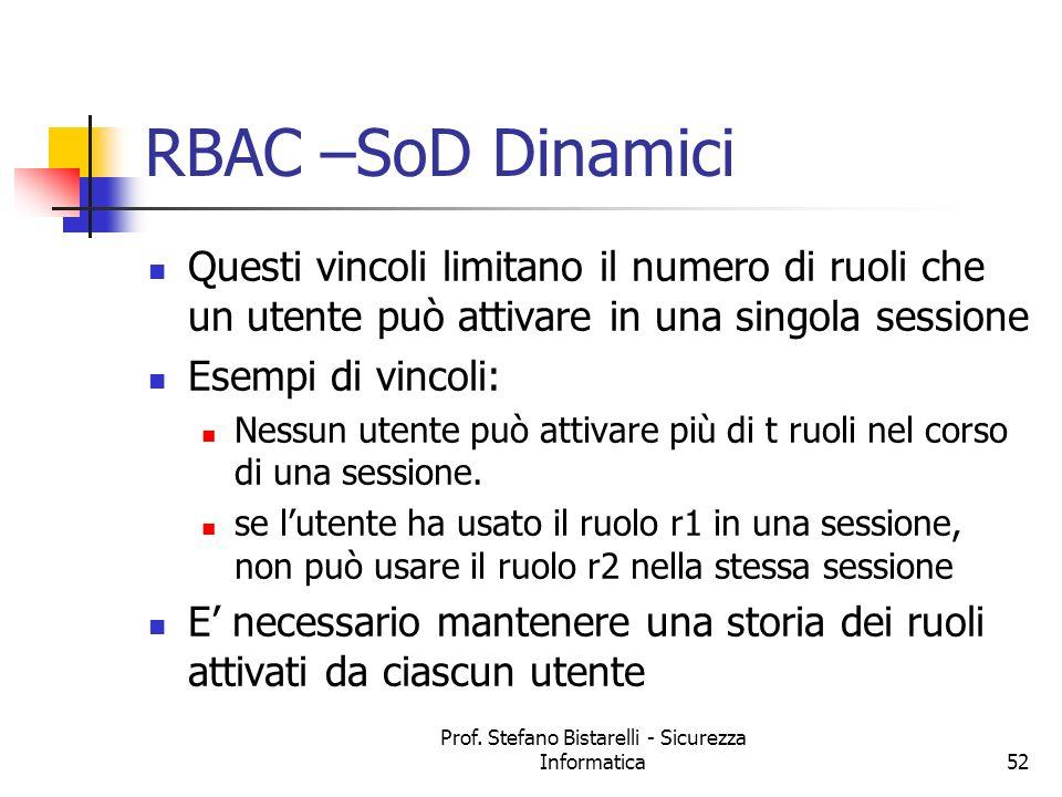 Prof. Stefano Bistarelli - Sicurezza Informatica52 RBAC –SoD Dinamici Questi vincoli limitano il numero di ruoli che un utente può attivare in una sin