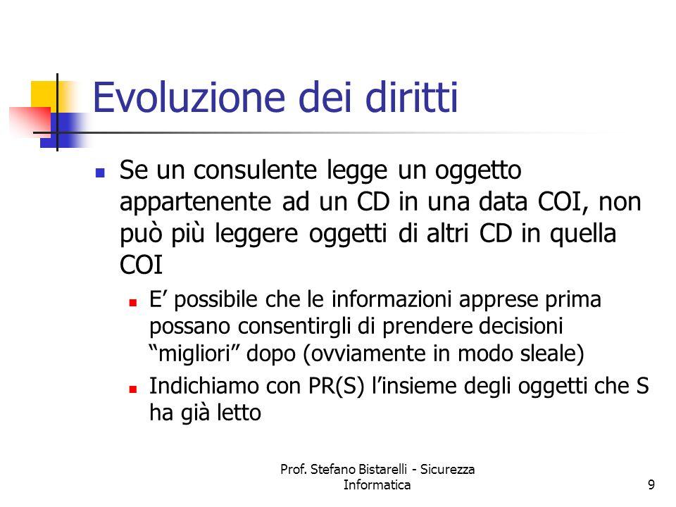 Prof. Stefano Bistarelli - Sicurezza Informatica9 Evoluzione dei diritti Se un consulente legge un oggetto appartenente ad un CD in una data COI, non