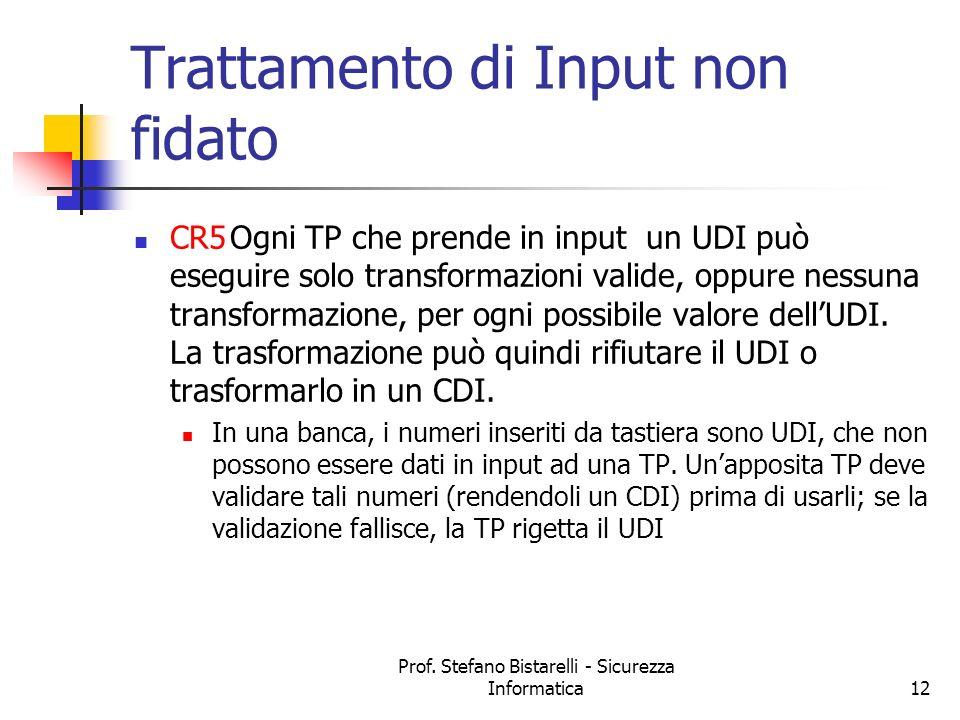 Prof. Stefano Bistarelli - Sicurezza Informatica12 Trattamento di Input non fidato CR5Ogni TP che prende in input un UDI può eseguire solo transformaz