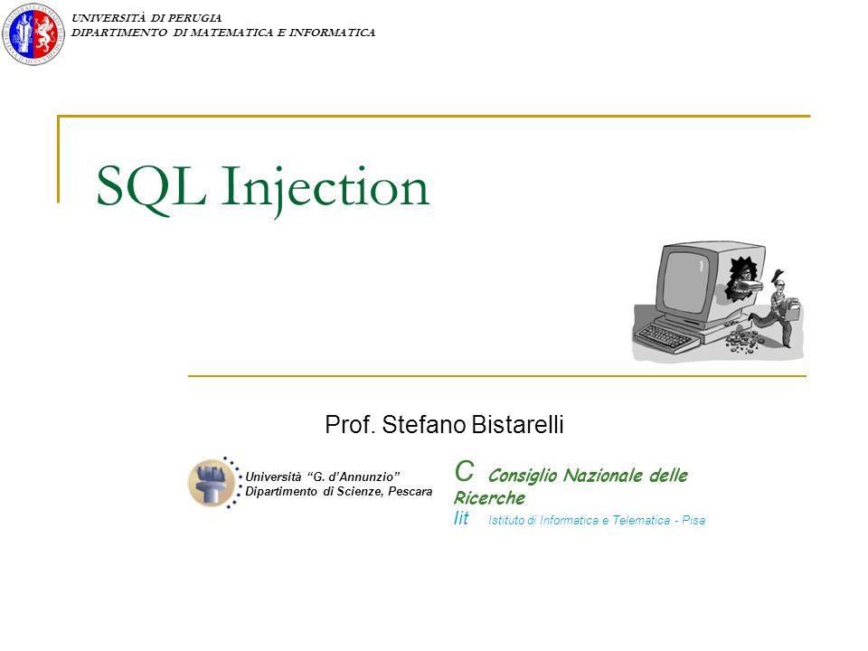 UNIVERSITÀ DI PERUGIA DIPARTIMENTO DI MATEMATICA E INFORMATICA SQL Injection Prof.