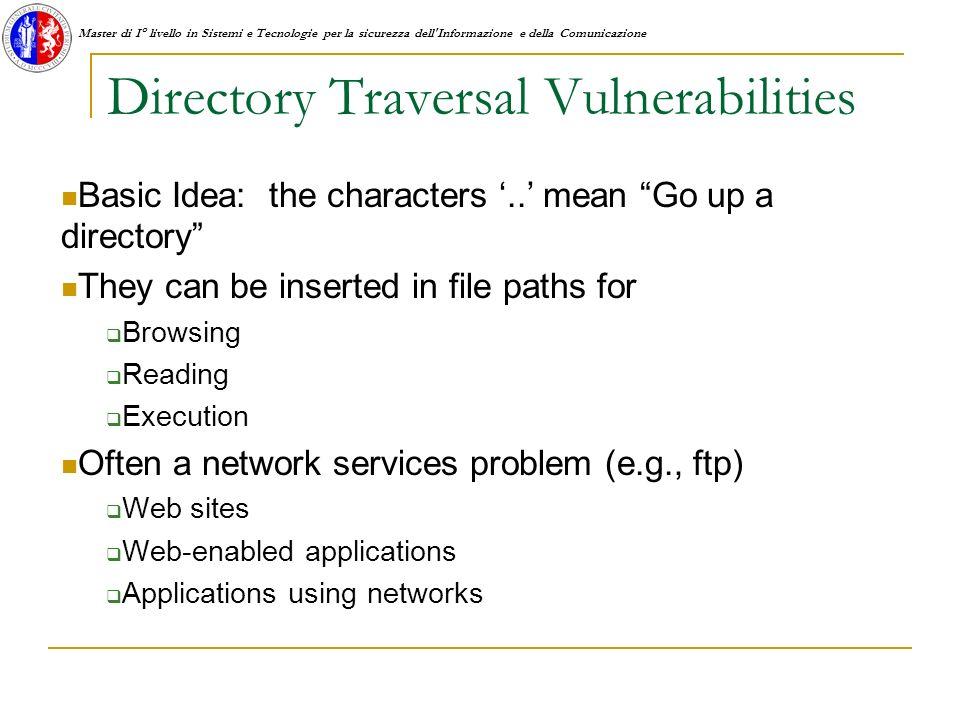Master di I° livello in Sistemi e Tecnologie per la sicurezza dell Informazione e della Comunicazione Directory Traversal Vulnerabilities Basic Idea: the characters..