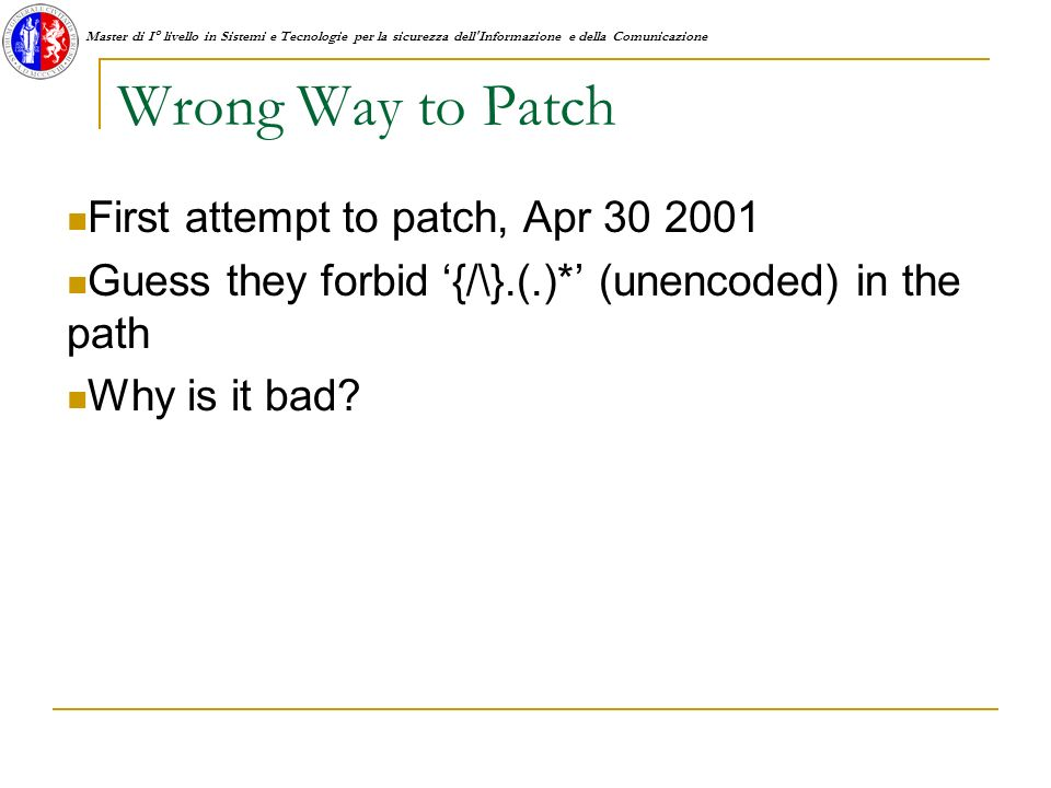 Master di I° livello in Sistemi e Tecnologie per la sicurezza dell'Informazione e della Comunicazione Wrong Way to Patch First attempt to patch, Apr 3